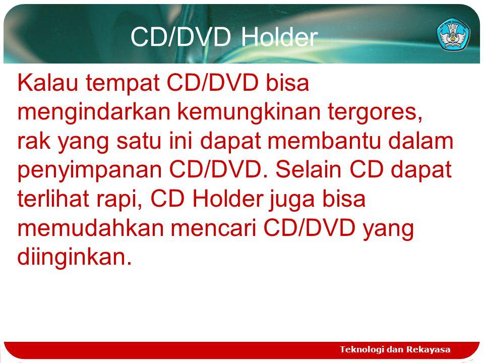 CD/DVD Holder Teknologi dan Rekayasa Kalau tempat CD/DVD bisa mengindarkan kemungkinan tergores, rak yang satu ini dapat membantu dalam penyimpanan CD