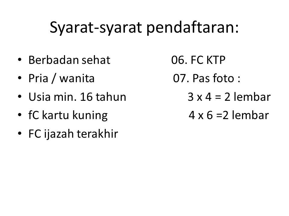 Syarat-syarat pendaftaran: Berbadan sehat 06. FC KTP Pria / wanita 07.