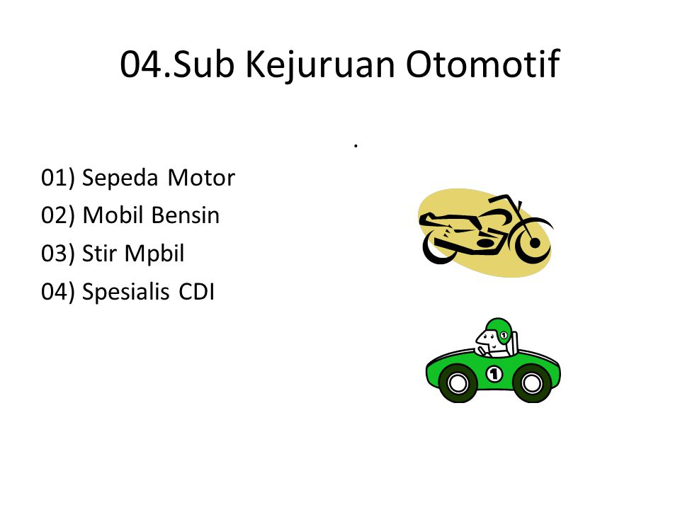 04.Sub Kejuruan Otomotif 01) Sepeda Motor 02) Mobil Bensin 03) Stir Mpbil 04) Spesialis CDI.