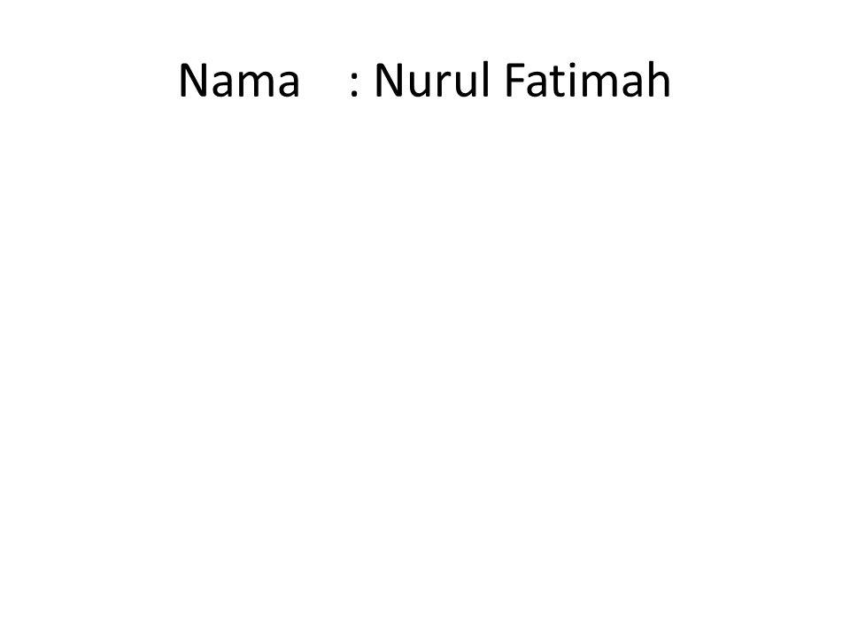 Nama: Nurul Fatimah