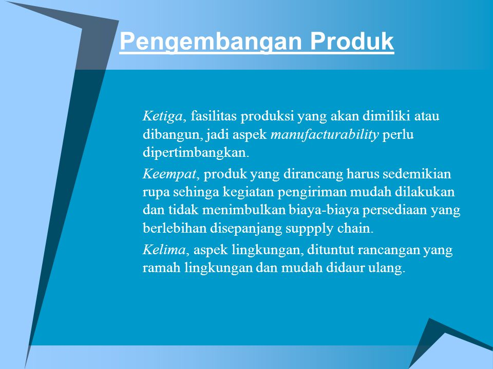 Pengembangan Produk Ketiga, fasilitas produksi yang akan dimiliki atau dibangun, jadi aspek manufacturability perlu dipertimbangkan. Keempat, produk y