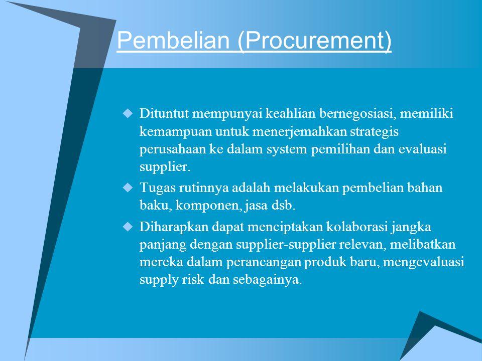 Pembelian (Procurement)  Dituntut mempunyai keahlian bernegosiasi, memiliki kemampuan untuk menerjemahkan strategis perusahaan ke dalam system pemilihan dan evaluasi supplier.