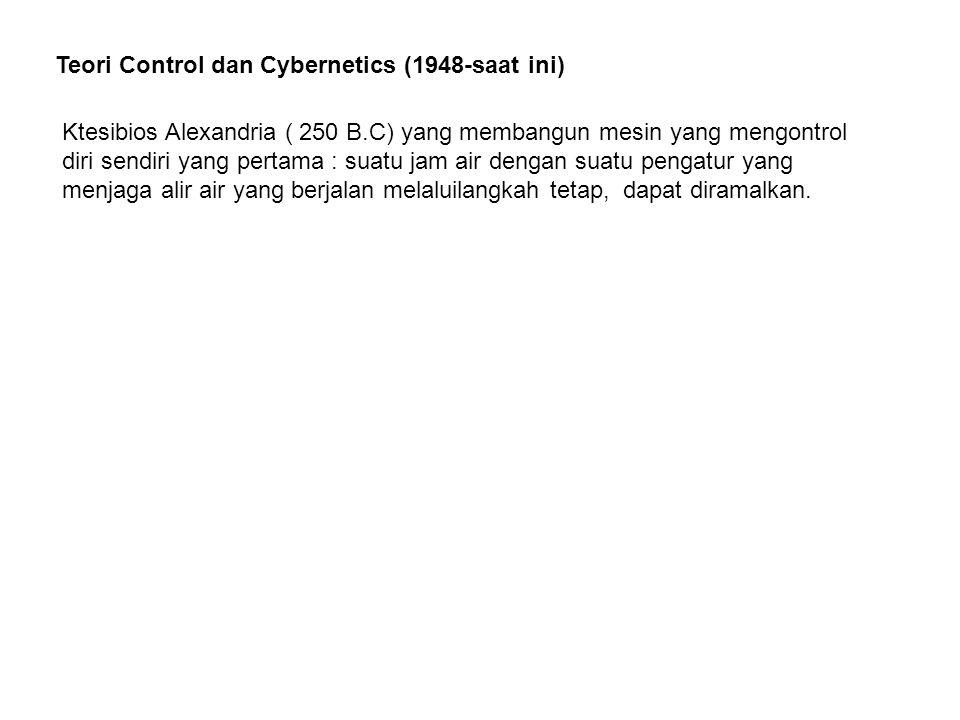 Teori Control dan Cybernetics (1948-saat ini) Ktesibios Alexandria ( 250 B.C) yang membangun mesin yang mengontrol diri sendiri yang pertama : suatu j