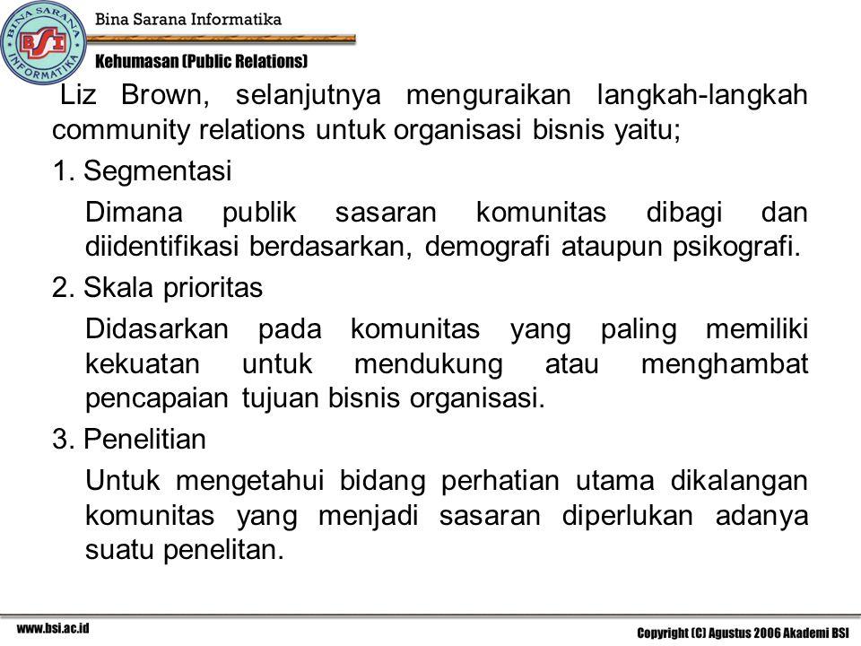 Liz Brown, selanjutnya menguraikan langkah-langkah community relations untuk organisasi bisnis yaitu; 1. Segmentasi Dimana publik sasaran komunitas di