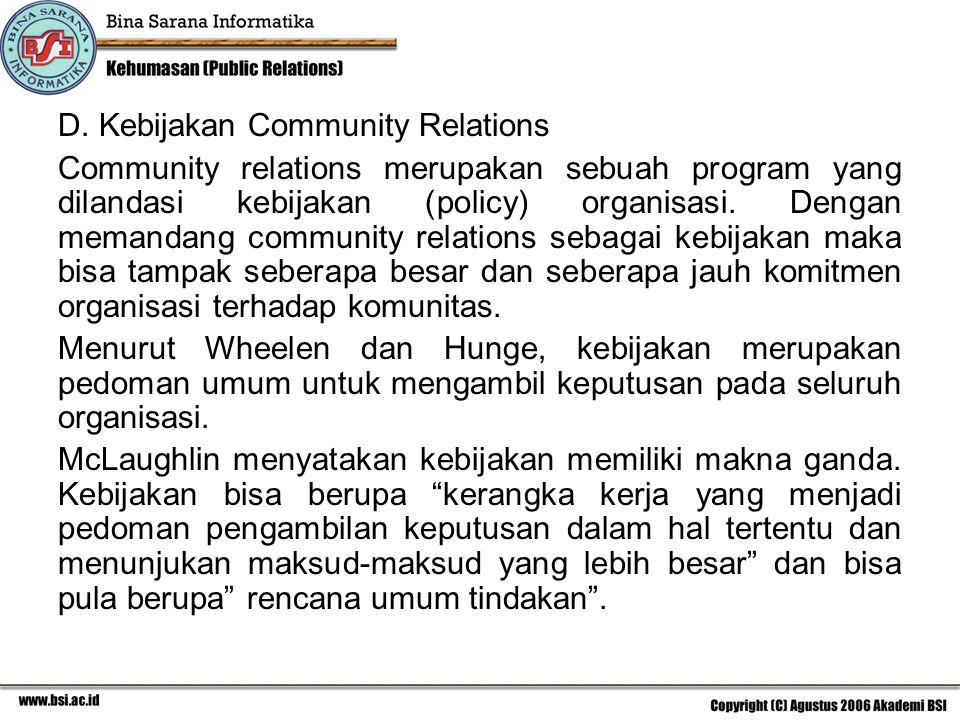 D. Kebijakan Community Relations Community relations merupakan sebuah program yang dilandasi kebijakan (policy) organisasi. Dengan memandang community