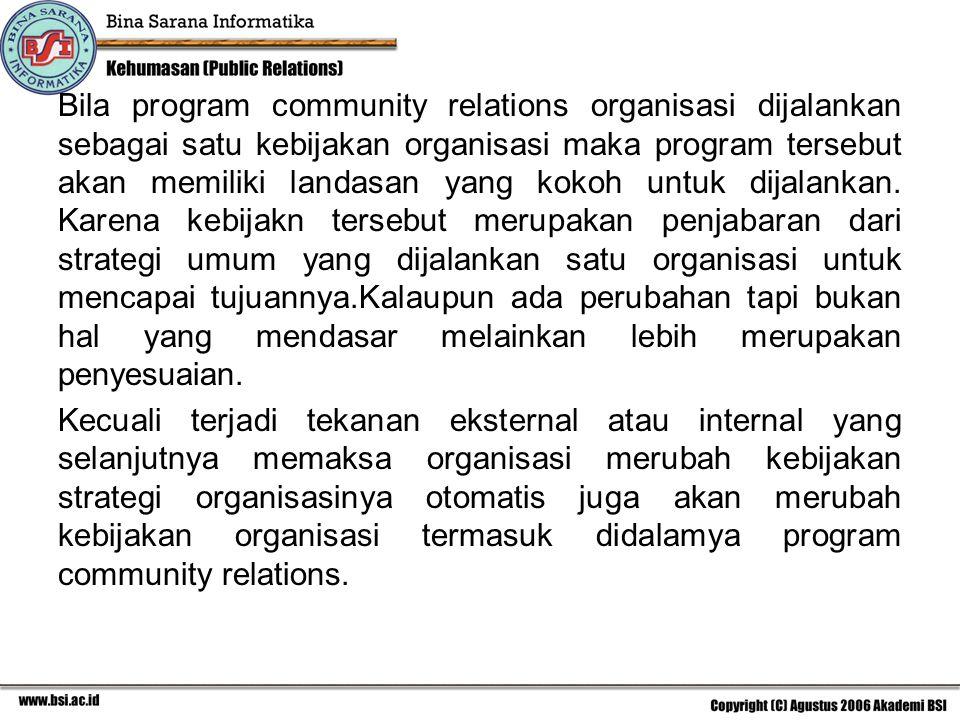 Bila program community relations organisasi dijalankan sebagai satu kebijakan organisasi maka program tersebut akan memiliki landasan yang kokoh untuk