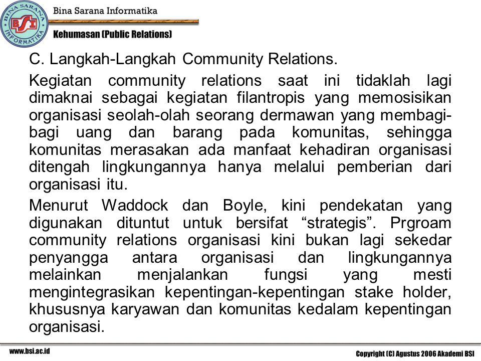 C. Langkah-Langkah Community Relations. Kegiatan community relations saat ini tidaklah lagi dimaknai sebagai kegiatan filantropis yang memosisikan org