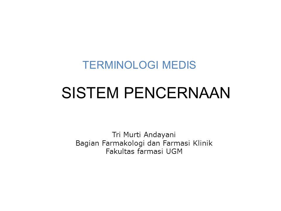 TERMINOLOGI MEDIS SISTEM PENCERNAAN Tri Murti Andayani Bagian Farmakologi dan Farmasi Klinik Fakultas farmasi UGM