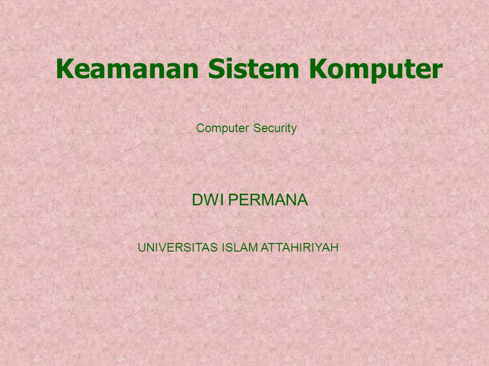 DWI PERMANA Keamanan Sistem Komputer UNIVERSITAS ISLAM ATTAHIRIYAH Computer Security