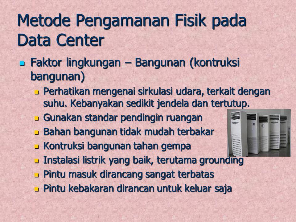 Metode Pengamanan Fisik pada Data Center Faktor lingkungan – Bangunan (kontruksi bangunan) Faktor lingkungan – Bangunan (kontruksi bangunan) Perhatika