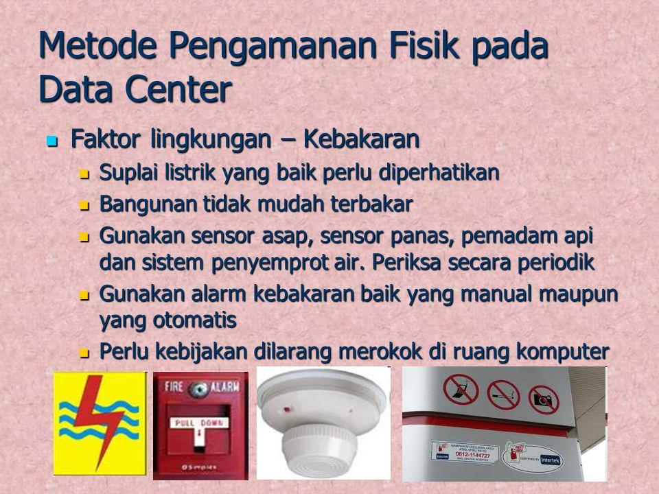 Metode Pengamanan Fisik pada Data Center Faktor lingkungan – Kebakaran Faktor lingkungan – Kebakaran Suplai listrik yang baik perlu diperhatikan Supla