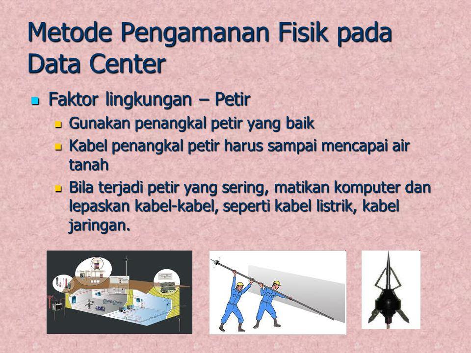 Metode Pengamanan Fisik pada Data Center Faktor lingkungan – Petir Faktor lingkungan – Petir Gunakan penangkal petir yang baik Gunakan penangkal petir
