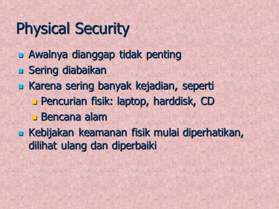 Physical Security Awalnya dianggap tidak penting Awalnya dianggap tidak penting Sering diabaikan Sering diabaikan Karena sering banyak kejadian, seper