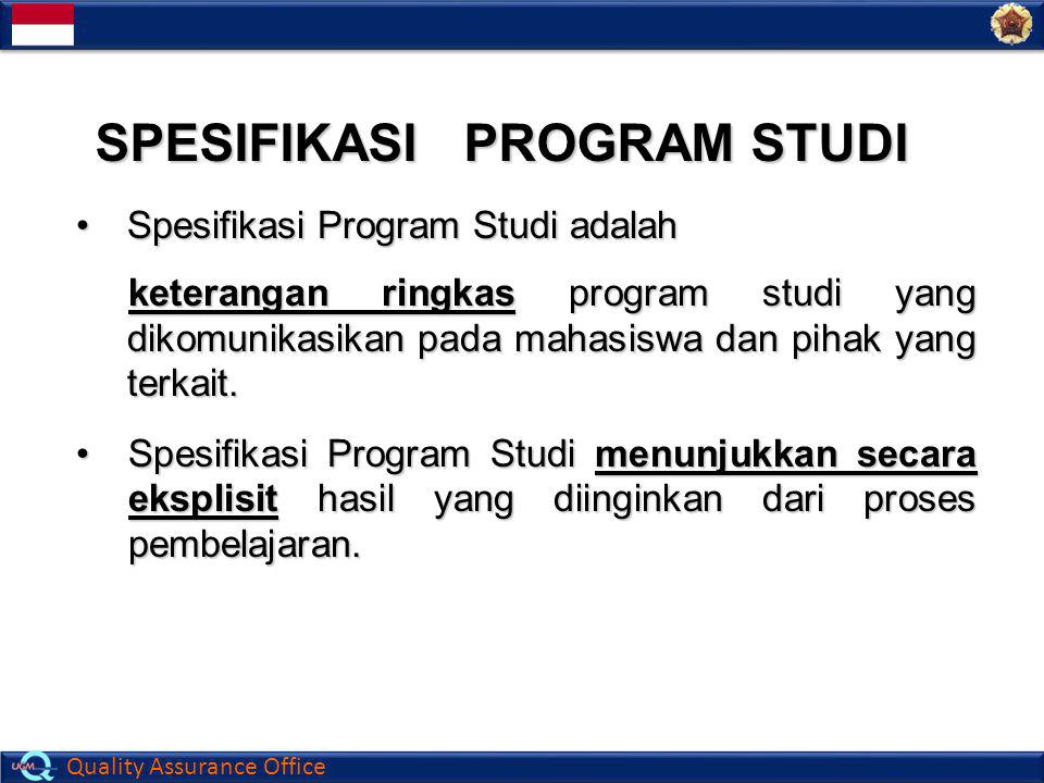 Quality Assurance Office SPESIFIKASI PROGRAM STUDI Spesifikasi Program Studi adalahSpesifikasi Program Studi adalah keterangan ringkas program studi y