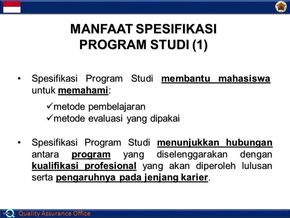 Quality Assurance Office MANFAAT SPESIFIKASI PROGRAM STUDI (1) Spesifikasi Program Studi membantu mahasiswa untuk memahami:Spesifikasi Program Studi m