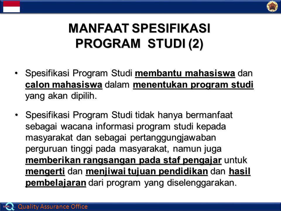 Quality Assurance Office MANFAAT SPESIFIKASI PROGRAM STUDI (2) Spesifikasi Program Studi tidak hanya bermanfaat sebagai wacana informasi program studi