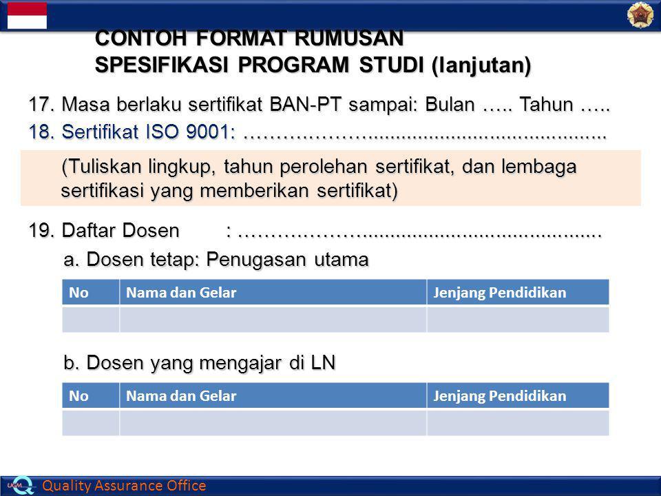 Quality Assurance Office 17. Masa berlaku sertifikat BAN-PT sampai: Bulan ….. Tahun ….. CONTOH FORMAT RUMUSAN SPESIFIKASI PROGRAM STUDI (lanjutan) 18.