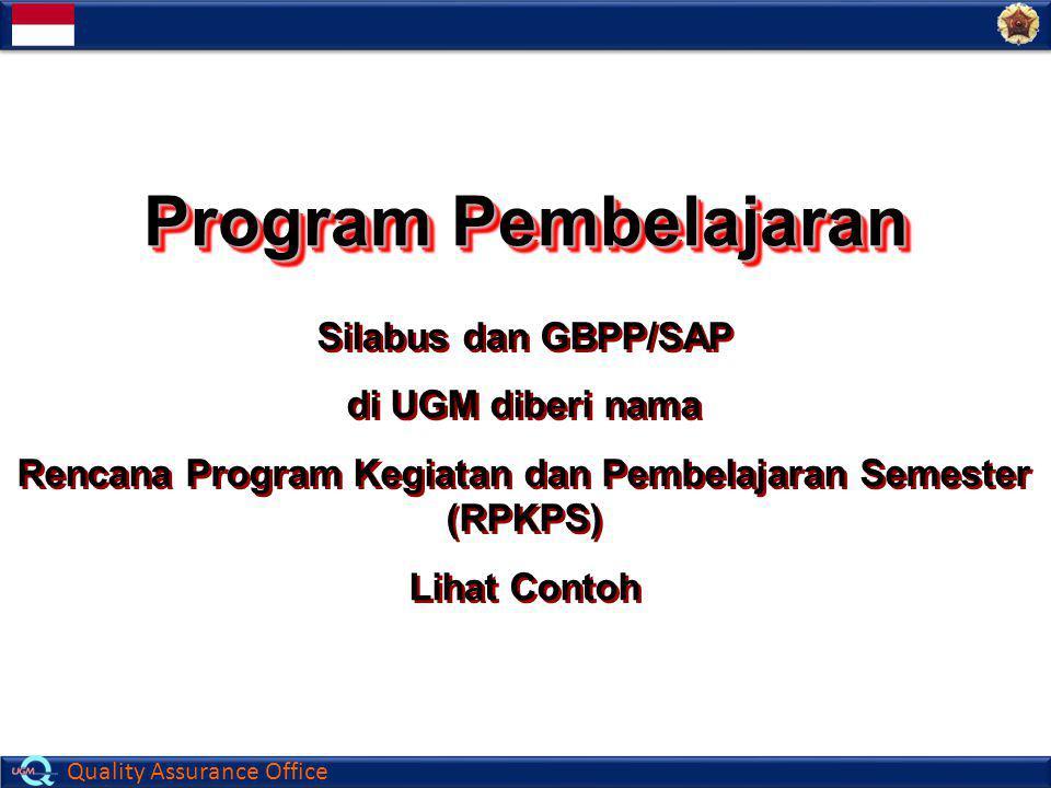 Quality Assurance Office Program Pembelajaran Silabus dan GBPP/SAP di UGM diberi nama Rencana Program Kegiatan dan Pembelajaran Semester (RPKPS) Lihat