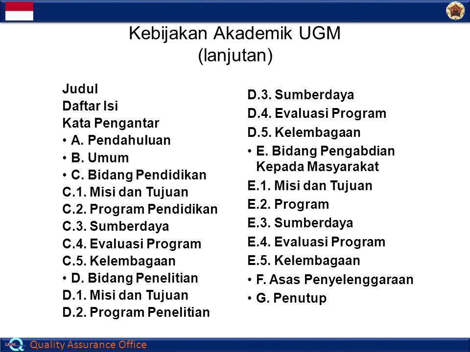 Quality Assurance Office Kebijakan Akademik UGM (lanjutan) Judul Daftar Isi Kata Pengantar A. Pendahuluan B. Umum C. Bidang Pendidikan C.1. Misi dan T