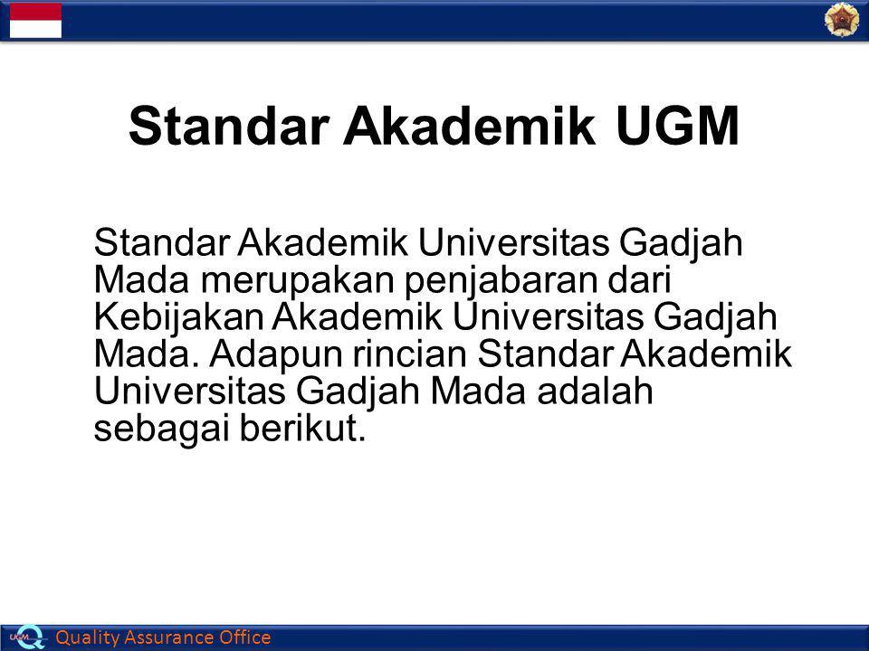 Quality Assurance Office Standar Akademik UGM Standar Akademik Universitas Gadjah Mada merupakan penjabaran dari Kebijakan Akademik Universitas Gadjah