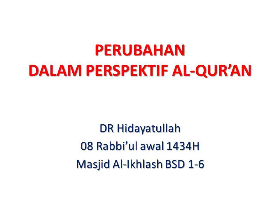 PERUBAHAN DALAM PERSPEKTIF AL-QUR'AN DR Hidayatullah 08 Rabbi'ul awal 1434H Masjid Al-Ikhlash BSD 1-6