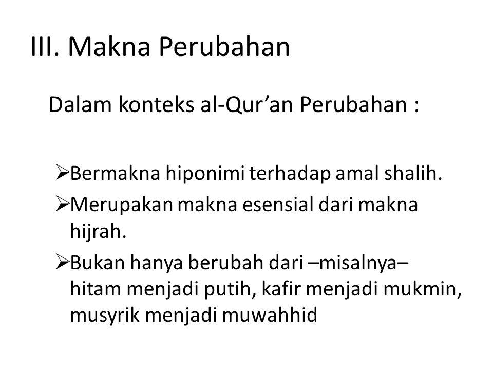 III. Makna Perubahan Dalam konteks al-Qur'an Perubahan :  Bermakna hiponimi terhadap amal shalih.