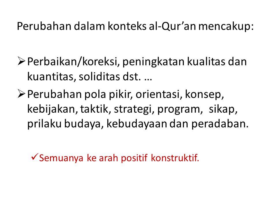Perubahan dalam konteks al-Qur'an mencakup:  Perbaikan/koreksi, peningkatan kualitas dan kuantitas, soliditas dst.