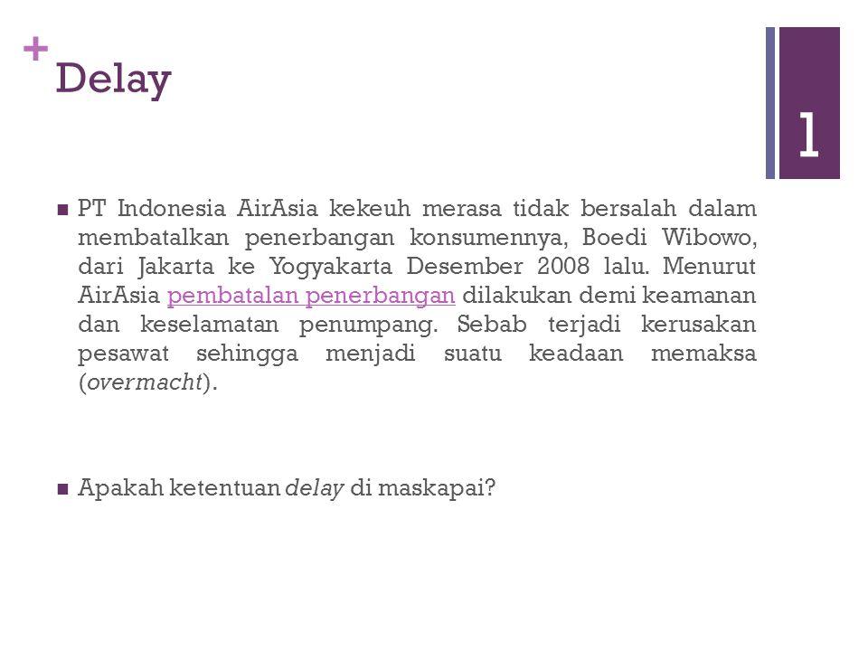 + Delay PT Indonesia AirAsia kekeuh merasa tidak bersalah dalam membatalkan penerbangan konsumennya, Boedi Wibowo, dari Jakarta ke Yogyakarta Desember