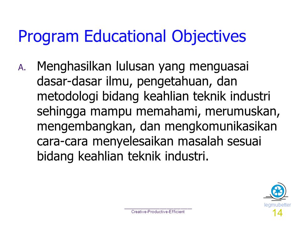 Iegmubetter ______________________________ Creative-Productive-Efficient Program Educational Objectives A. Menghasilkan lulusan yang menguasai dasar-d