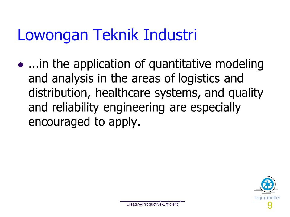 Iegmubetter ______________________________ Creative-Productive-Efficient Lowongan Teknik Industri...in the application of quantitative modeling and an