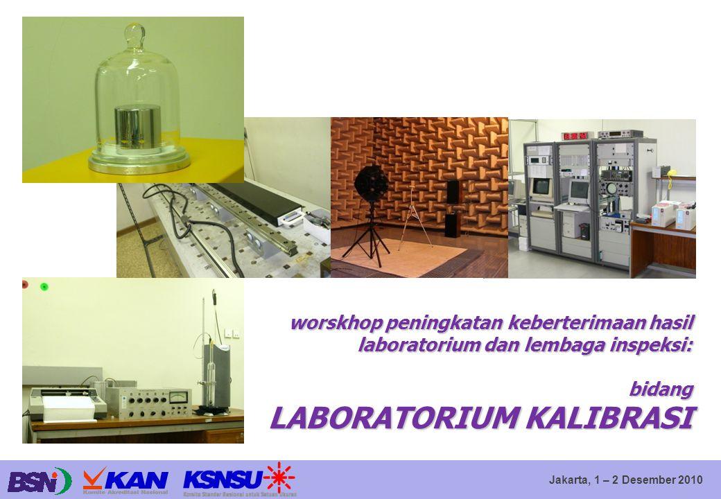 Jakarta, 1 – 2 Desember 2010 worskhop peningkatan keberterimaan hasil laboratorium dan lembaga inspeksi: bidang LABORATORIUM KALIBRASI