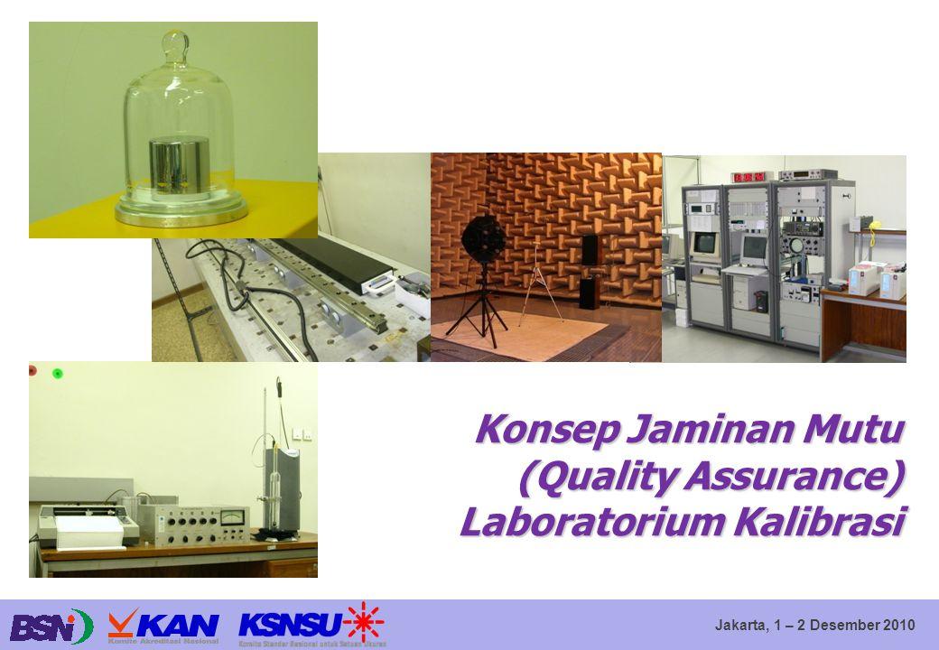 Jakarta, 1 – 2 Desember 2010 Konsep Jaminan Mutu (Quality Assurance) Laboratorium Kalibrasi