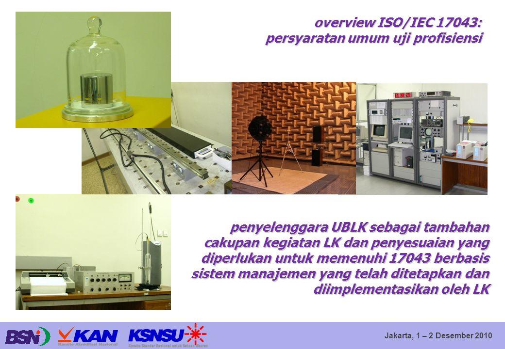 Jakarta, 1 – 2 Desember 2010 penyelenggara UBLK sebagai tambahan cakupan kegiatan LK dan penyesuaian yang diperlukan untuk memenuhi 17043 berbasis sis
