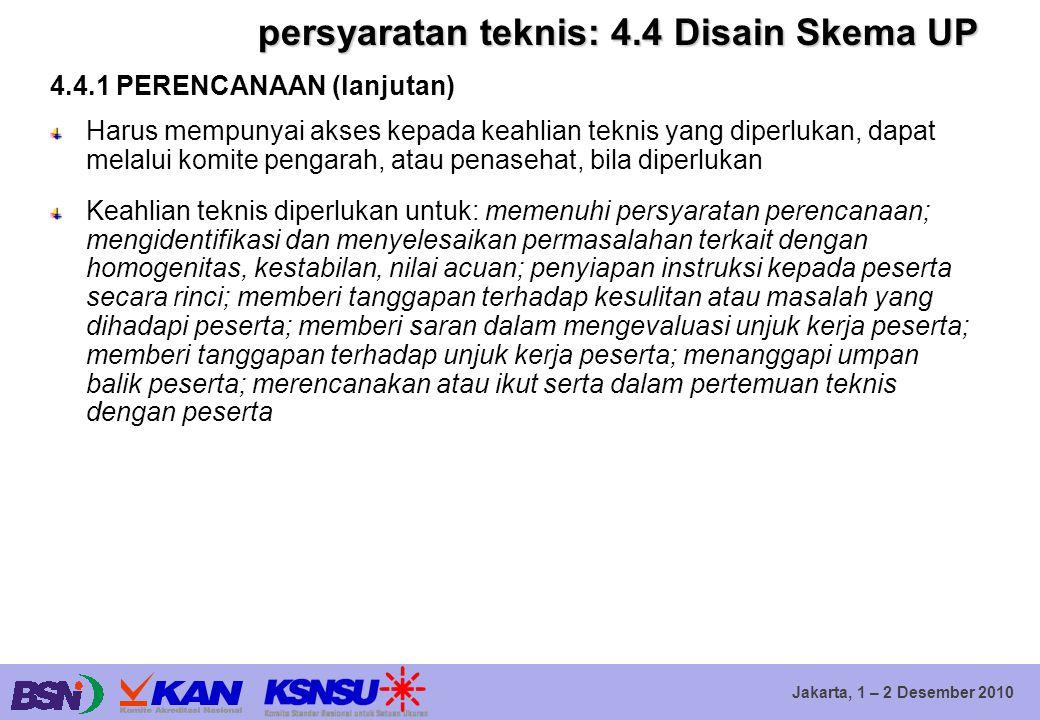 Jakarta, 1 – 2 Desember 2010 persyaratan teknis: 4.4 Disain Skema UP 4.4.1 PERENCANAAN (lanjutan) Harus mempunyai akses kepada keahlian teknis yang di