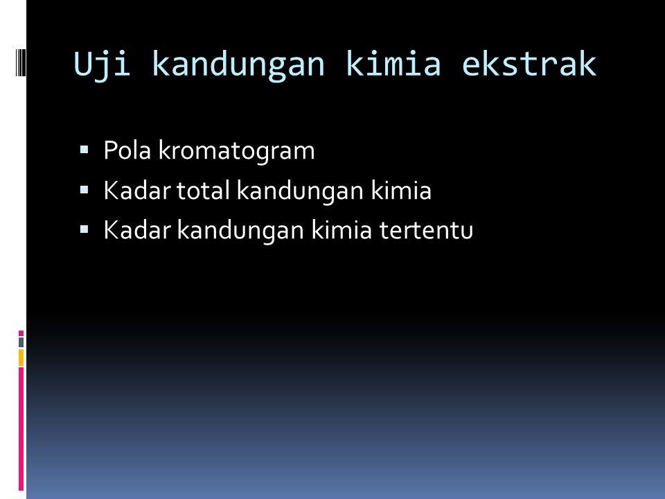 Uji kandungan kimia ekstrak  Pola kromatogram  Kadar total kandungan kimia  Kadar kandungan kimia tertentu