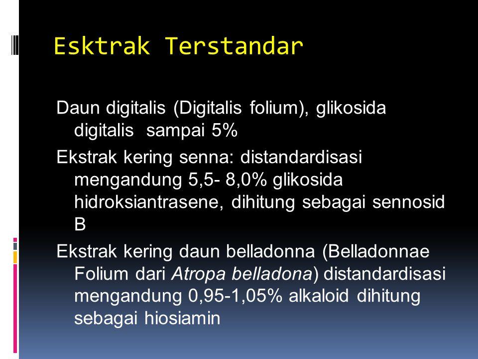 Esktrak Terstandar Daun digitalis (Digitalis folium), glikosida digitalis sampai 5% Ekstrak kering senna: distandardisasi mengandung 5,5- 8,0% glikosida hidroksiantrasene, dihitung sebagai sennosid B Ekstrak kering daun belladonna (Belladonnae Folium dari Atropa belladona) distandardisasi mengandung 0,95-1,05% alkaloid dihitung sebagai hiosiamin