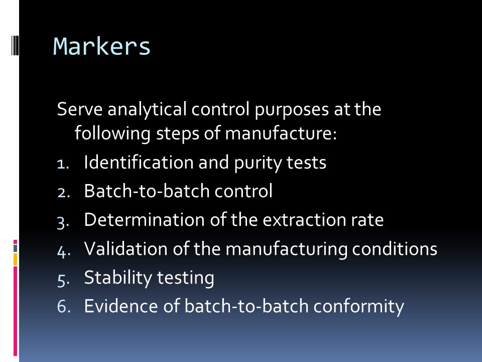 Markers Serve analytical control purposes at the following steps of manufacture: 1.