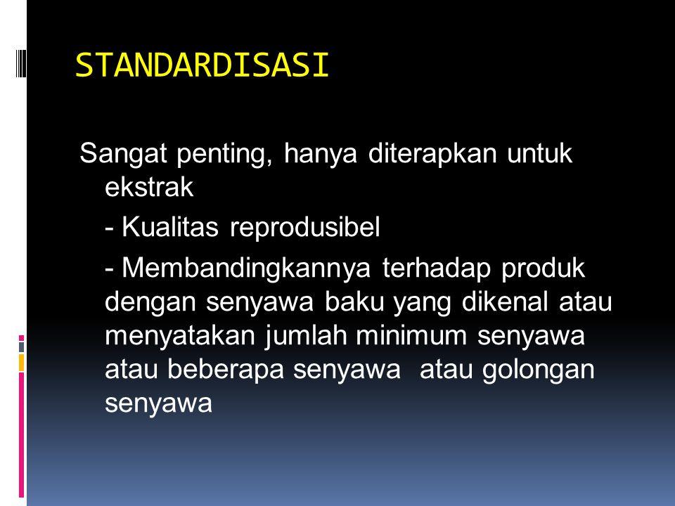Standardisasi Bahan baku harus memenuhi kriteria tertentu Menjamin mutu dan khasiat Kualitas sediaan memiliki nilai tetap dan reprodusibel Menentukan jumlah minimum dari satu atau beberapa komponen yang terkandung Rangkaian parameter, prosedur dan cara pengukuran berhubungan dengan mutu kefarmasian