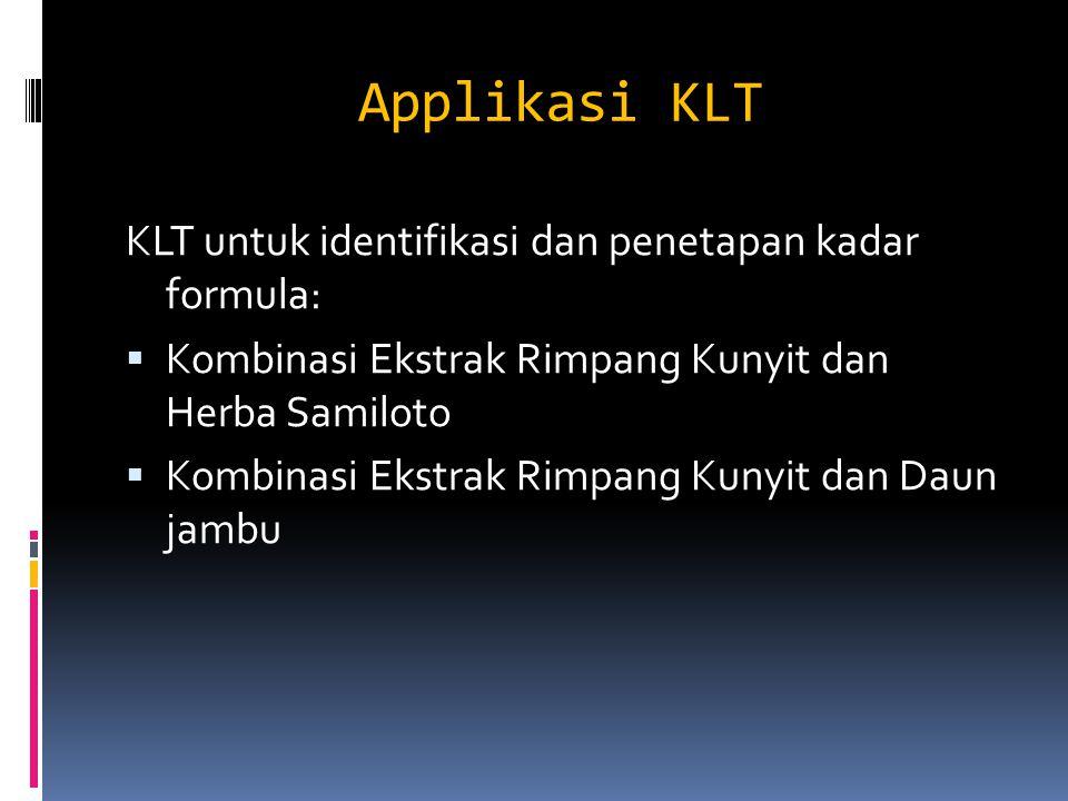 Applikasi KLT KLT untuk identifikasi dan penetapan kadar formula:  Kombinasi Ekstrak Rimpang Kunyit dan Herba Samiloto  Kombinasi Ekstrak Rimpang Kunyit dan Daun jambu