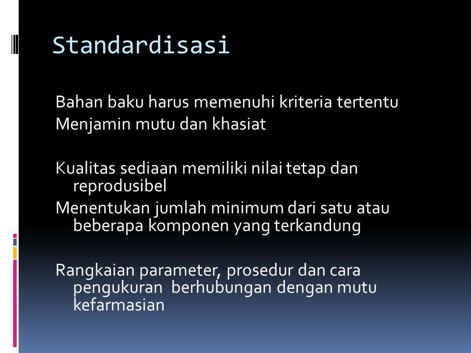 Mutu Memenuhi syarat standar (Kimia, biologi, farmasi) termasuk jaminan stabilitas sebagai produk kefarmasian Produk akhir (obat, ekstrak, atau produk produk ekstrak) mempunyai nilai parameter yang konstan