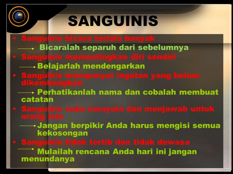 SANGUINIS Sanguinis bicara terlalu banyak Bicaralah separuh dari sebelumnya Sanguinis mementingkan diri sendiri Belajarlah mendengarkan Sanguinis memp