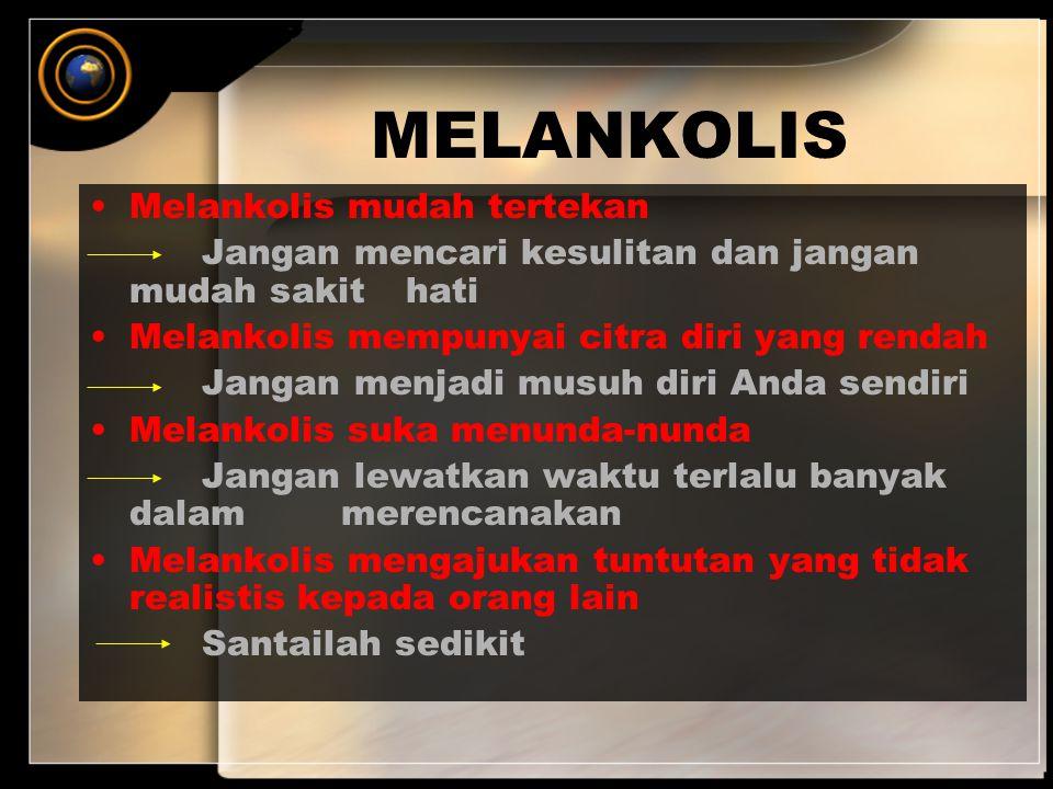 MELANKOLIS Melankolis mudah tertekan Jangan mencari kesulitan dan jangan mudah sakit hati Melankolis mempunyai citra diri yang rendah Jangan menjadi m
