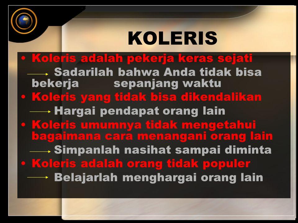 KOLERIS Koleris adalah pekerja keras sejati Sadarilah bahwa Anda tidak bisa bekerja sepanjang waktu Koleris yang tidak bisa dikendalikan Hargai pendap