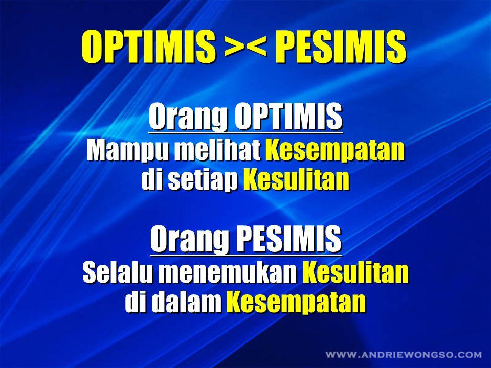 Orang OPTIMIS bukan orang yang yakin dikarenakan melihat jalan mulus dan lancar di hadapannya. Orang OPTIMIS bukan orang yang yakin dikarenakan meliha