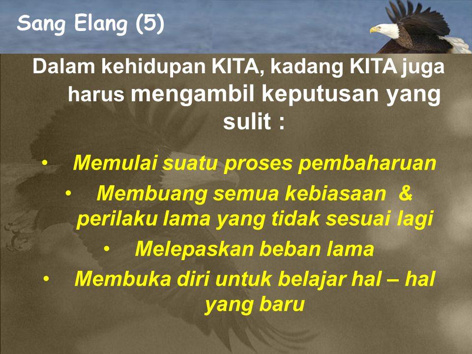 "Sang Elang (4) Setelah melakukan PERUBAHAN yang panjang dan menyakitkan tersebut maka Sang Elang akan mendapatkan : ""Energi baru untuk menjalani hidup"