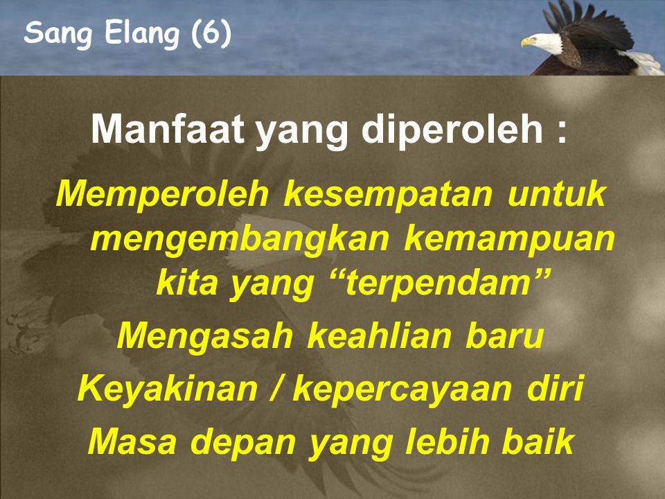 Sang Elang (5) Dalam kehidupan KITA, kadang KITA juga harus mengambil keputusan yang sulit : Memulai suatu proses pembaharuan Membuang semua kebiasaan