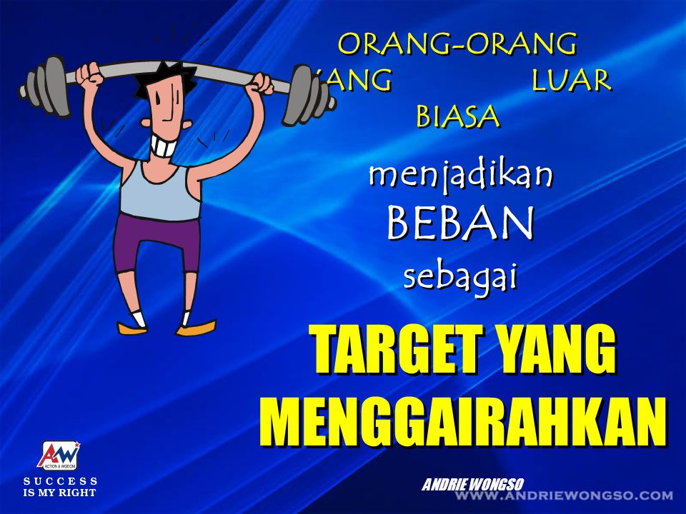 ORANG-ORANG YANG BIASA-BIASA ORANG-ORANG YANG BIASA-BIASA menganggap TARGET sebagai menganggap TARGET sebagai BEBAN YANG MELELAHKAN BEBAN YANG MELELAHKAN ANDRIE WONGSO