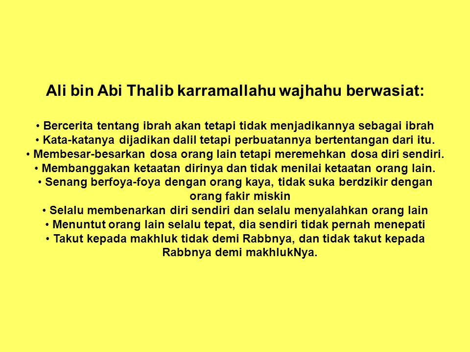 Ali bin Abi Thalib karramallahu wajhahu berwasiat: Bercerita tentang ibrah akan tetapi tidak menjadikannya sebagai ibrah Kata-katanya dijadikan dalil