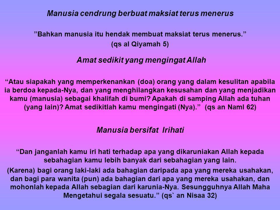 "Manusia cendrung berbuat maksiat terus menerus ""Bahkan manusia itu hendak membuat maksiat terus menerus."" (qs al Qiyamah 5) Amat sedikit yang menginga"