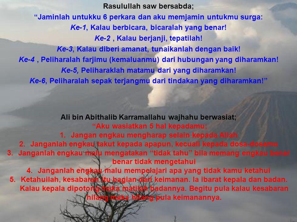 """Rasulullah saw bersabda; """"Jaminlah untukku 6 perkara dan aku memjamin untukmu surga: Ke-1, Kalau berbicara, bicaralah yang benar! Ke-2, Kalau berjanji"""